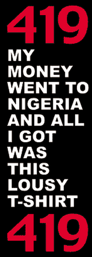 419 my money went to nigeria and all I got was this lousy t-shirt