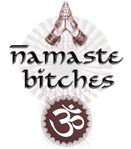 Namaste bitches courtesy of regretsy.com