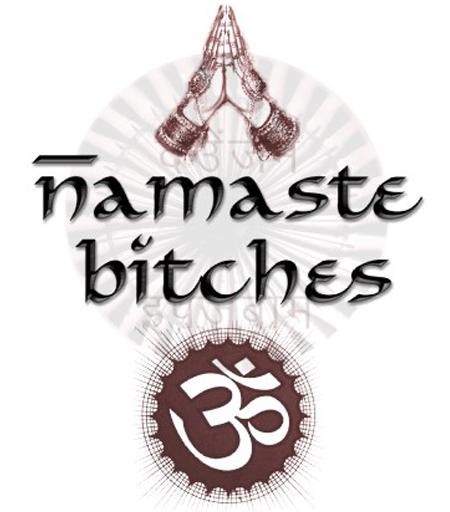 Namaste bitches courtesy of regretsy.com