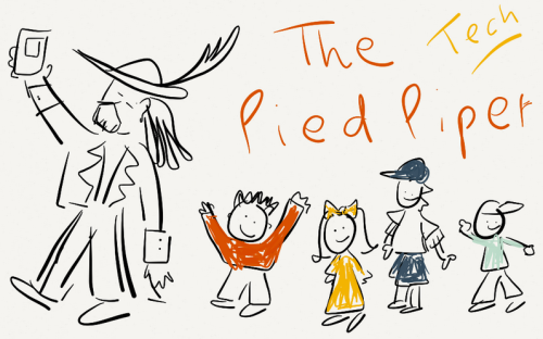 Hide your kids! The Tech Pied Piper is coming!