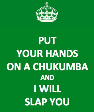 Put your hands on a Chukumba and I will slap you