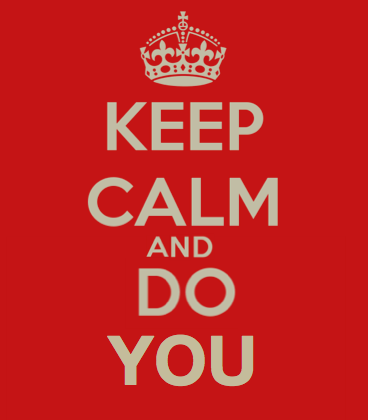 Keep Calm and Do You